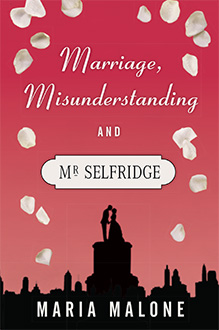 Marriage Misunderstanding and Mr Selfridge Maria Malone