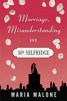 Marriage Misunderstanding and Mr Selfridge Maria Malone